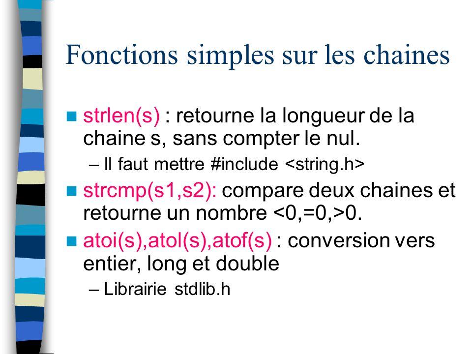 Fonctions simples sur les chaines strlen(s) : retourne la longueur de la chaine s, sans compter le nul. –Il faut mettre #include strcmp(s1,s2): compar