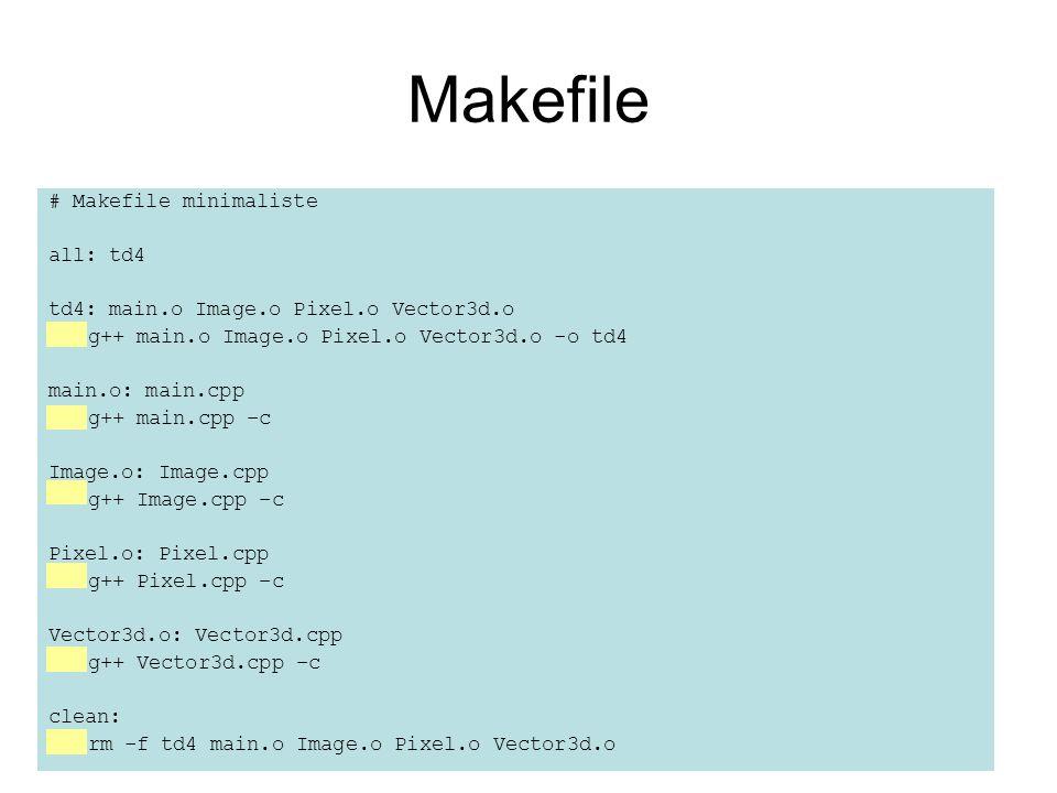 Makefile # Makefile minimaliste all: td4 td4: main.o Image.o Pixel.o Vector3d.o g++ main.o Image.o Pixel.o Vector3d.o -o td4 main.o: main.cpp g++ main