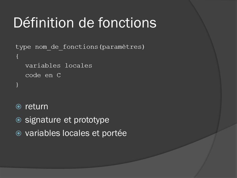 Définition de fonctions type nom_de_fonctions(paramètres) { variables locales code en C } return signature et prototype variables locales et portée