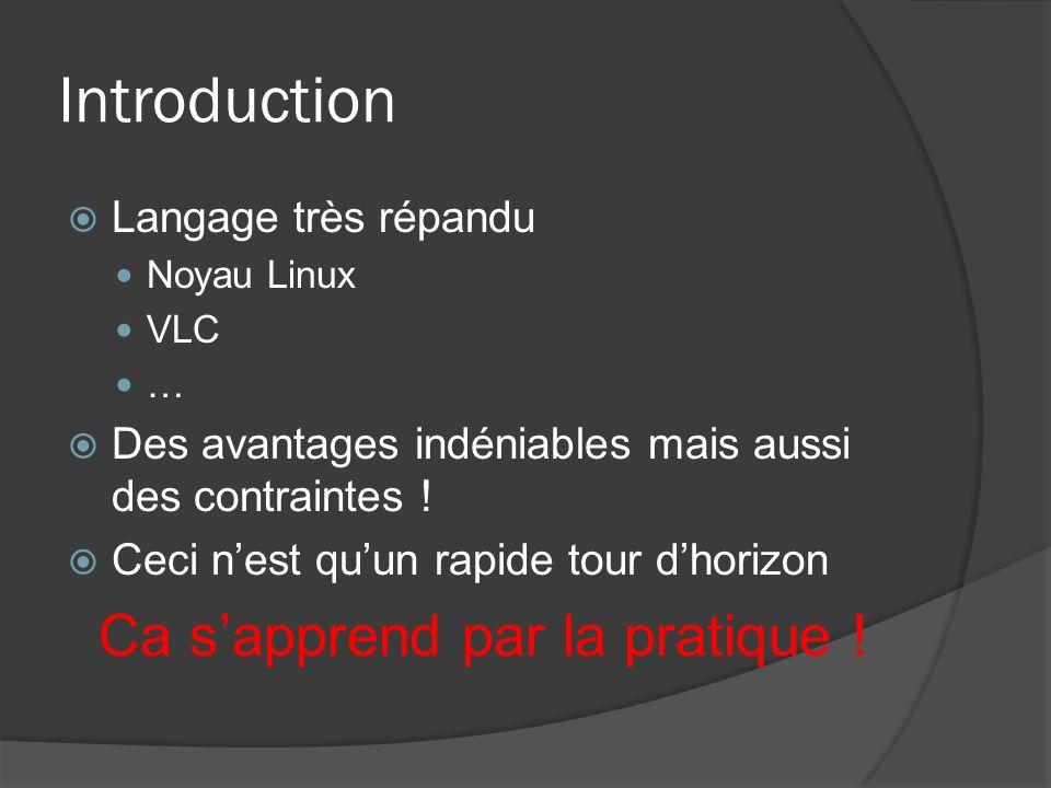 Introduction Langage très répandu Noyau Linux VLC … Des avantages indéniables mais aussi des contraintes .