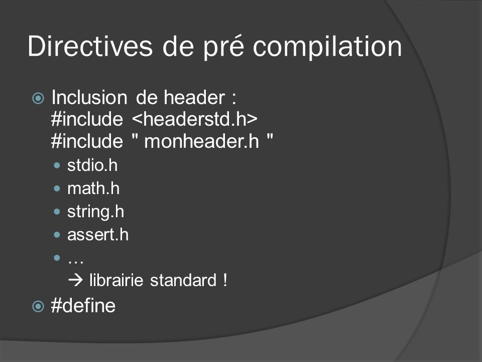 Directives de pré compilation Inclusion de header : #include #include