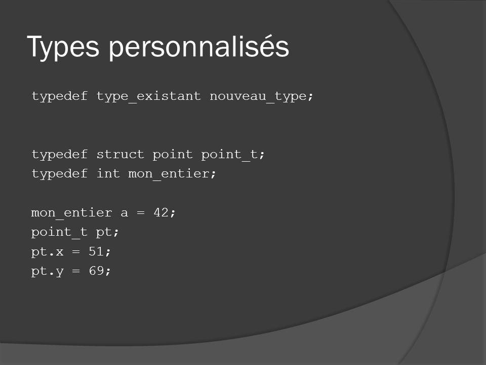 Types personnalisés typedef type_existant nouveau_type; typedef struct point point_t; typedef int mon_entier; mon_entier a = 42; point_t pt; pt.x = 51; pt.y = 69;