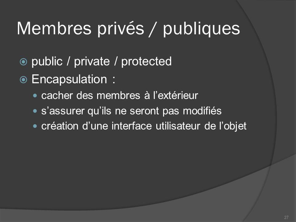 Membres privés / publiques public / private / protected Encapsulation : cacher des membres à lextérieur sassurer quils ne seront pas modifiés création dune interface utilisateur de lobjet 27
