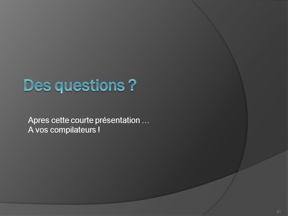 Apres cette courte présentation … A vos compilateurs ! 41