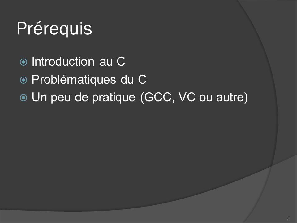Prérequis Introduction au C Problématiques du C Un peu de pratique (GCC, VC ou autre) 5