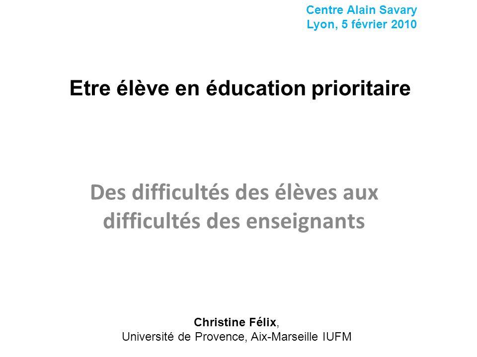 Etre élève en éducation prioritaire Des difficultés des élèves aux difficultés des enseignants Christine Félix, Université de Provence, Aix-Marseille
