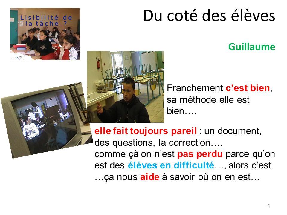 Du coté des élèves Guillaume 4 Franchement cest bien, sa méthode elle est bien…. elle fait toujours pareil : un document, des questions, la correction