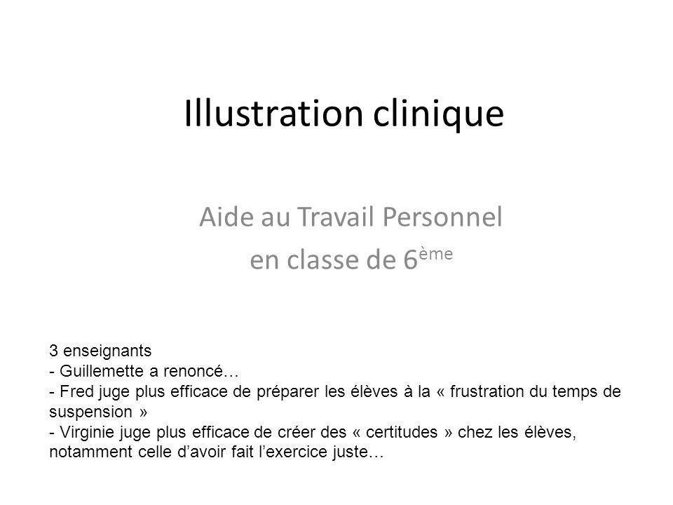 Illustration clinique Aide au Travail Personnel en classe de 6 ème 3 enseignants - Guillemette a renoncé… - Fred juge plus efficace de préparer les él