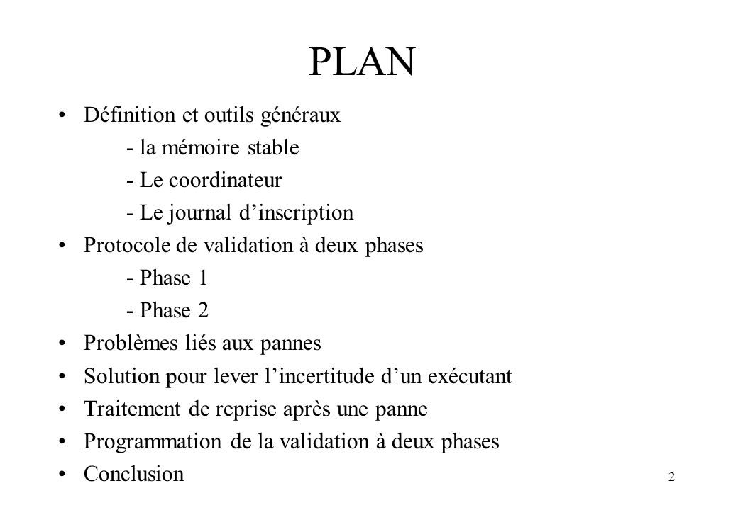 2 PLAN Définition et outils généraux - la mémoire stable - Le coordinateur - Le journal dinscription Protocole de validation à deux phases - Phase 1 - Phase 2 Problèmes liés aux pannes Solution pour lever lincertitude dun exécutant Traitement de reprise après une panne Programmation de la validation à deux phases Conclusion