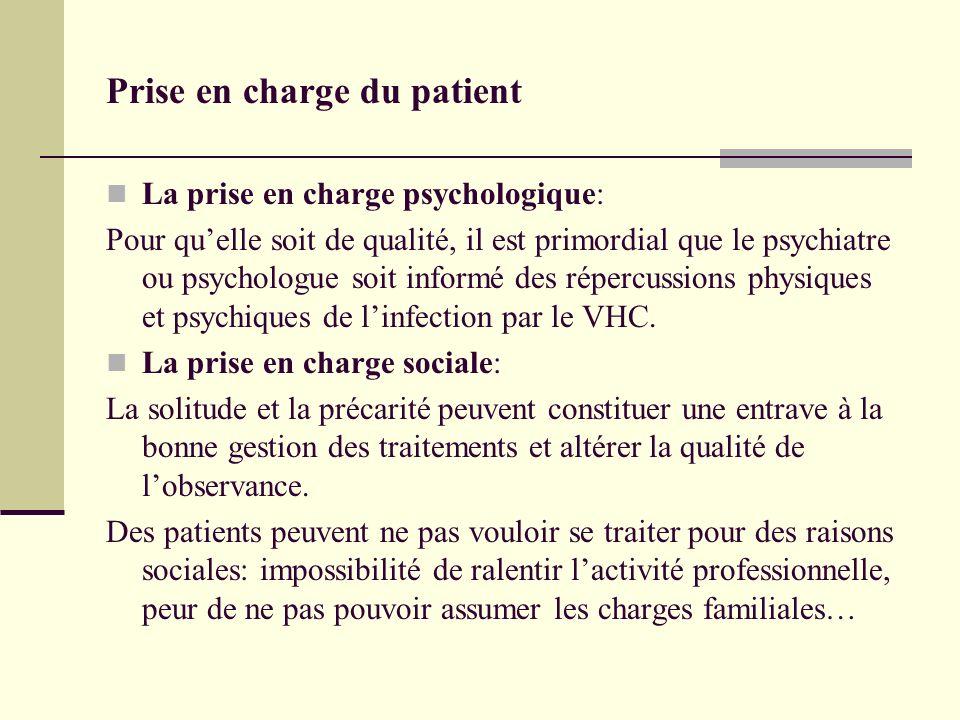 Prise en charge du patient La prise en charge psychologique: Pour quelle soit de qualité, il est primordial que le psychiatre ou psychologue soit informé des répercussions physiques et psychiques de linfection par le VHC.