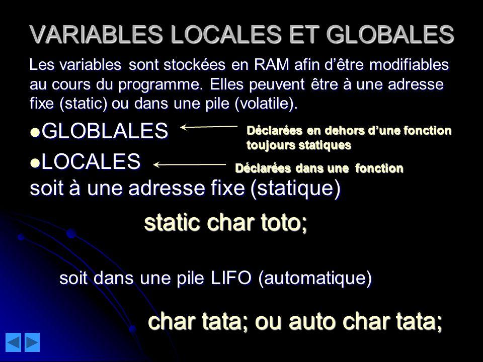 VARIABLES LOCALES ET GLOBALES Les variables sont stockées en RAM afin dêtre modifiables au cours du programme.