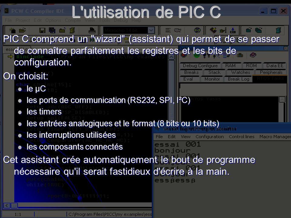 L utilisation de PIC C PIC C comprend un wizard (assistant) qui permet de se passer de connaître parfaitement les registres et les bits de configuration.