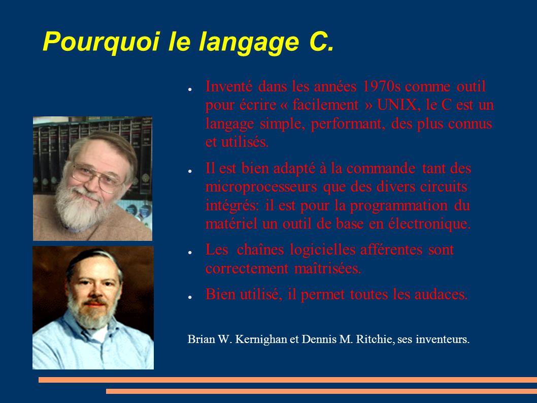 Pourquoi le langage C. Inventé dans les années 1970s comme outil pour écrire « facilement » UNIX, le C est un langage simple, performant, des plus con