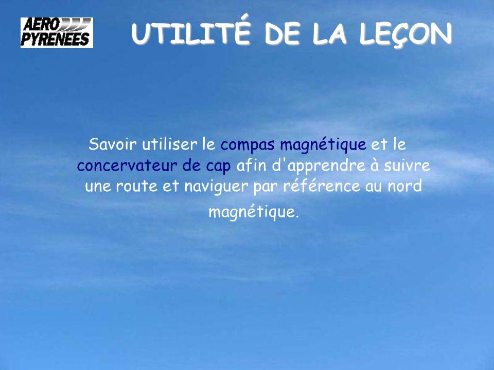 UTILITÉ DE LA LEÇON Savoir utiliser le compas magnétique et le concervateur de cap afin d'apprendre à suivre une route et naviguer par référence au no