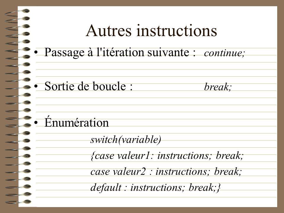 Autres instructions Passage à l'itération suivante : continue; Sortie de boucle : break; Énumération switch(variable) {case valeur1: instructions; bre