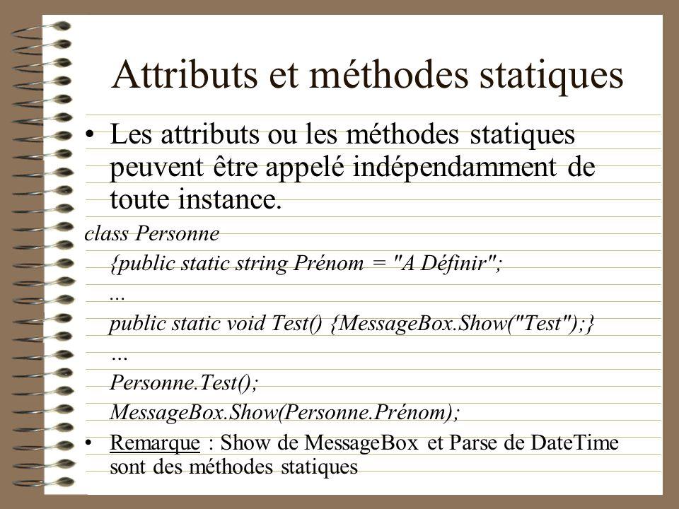 Attributs et méthodes statiques Les attributs ou les méthodes statiques peuvent être appelé indépendamment de toute instance. class Personne {public s