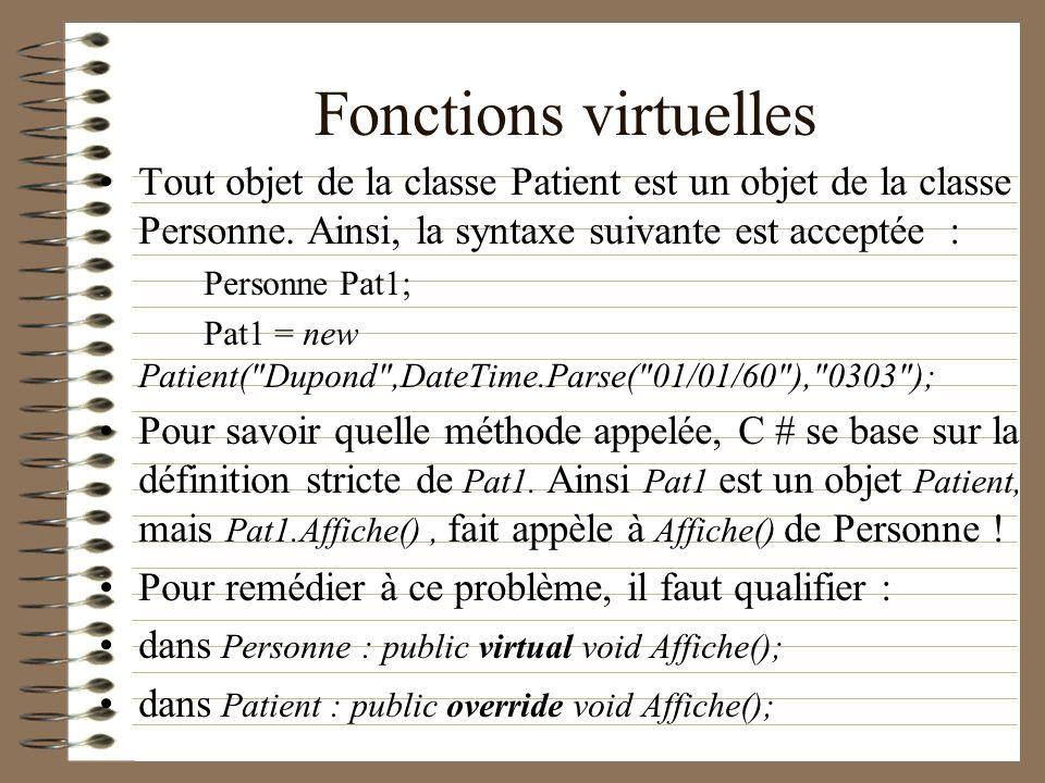 Fonctions virtuelles Tout objet de la classe Patient est un objet de la classe Personne. Ainsi, la syntaxe suivante est acceptée : Personne Pat1; Pat1