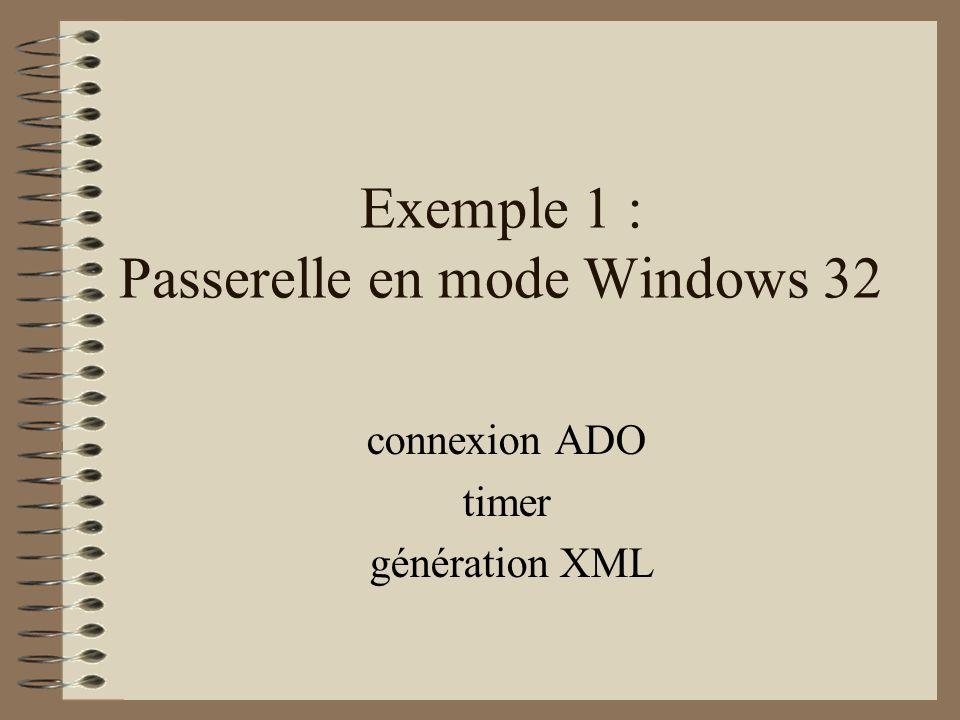 Exemple 1 : Passerelle en mode Windows 32 connexion ADO timer génération XML