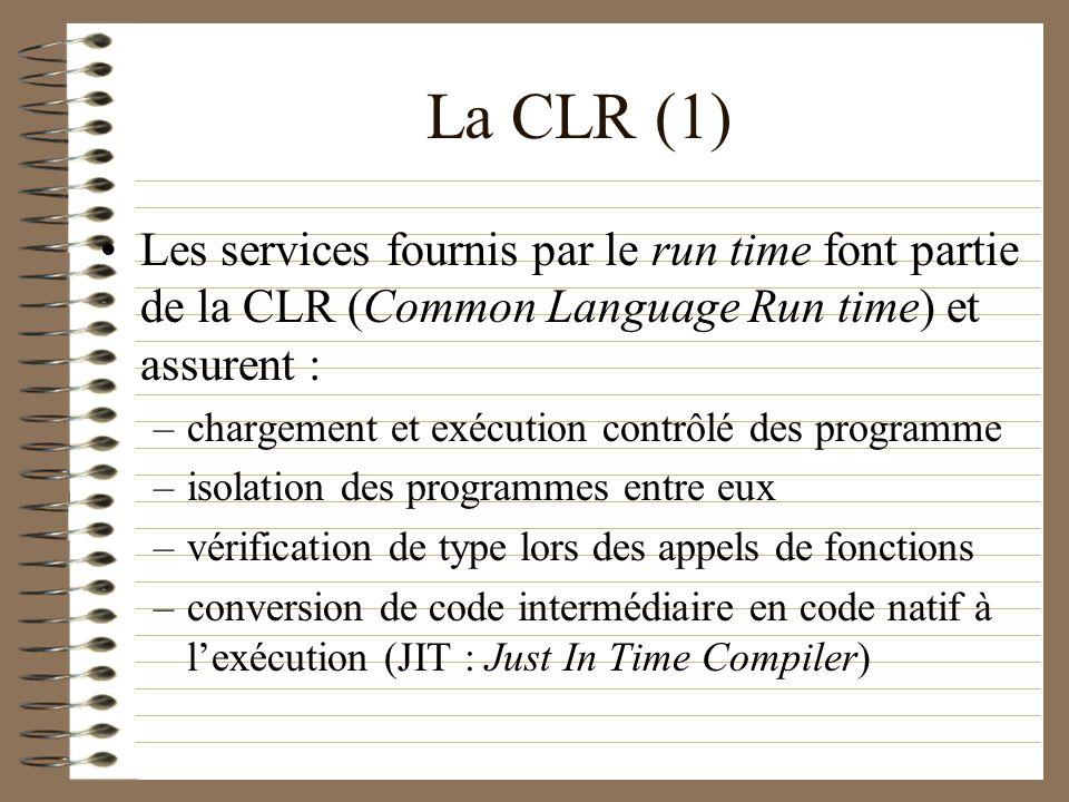 La CLR (1) Les services fournis par le run time font partie de la CLR (Common Language Run time) et assurent : –chargement et exécution contrôlé des p