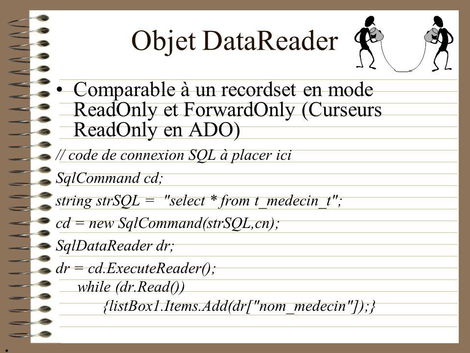 Comparable à un recordset en mode ReadOnly et ForwardOnly (Curseurs ReadOnly en ADO) // code de connexion SQL à placer ici SqlCommand cd; string strSQ