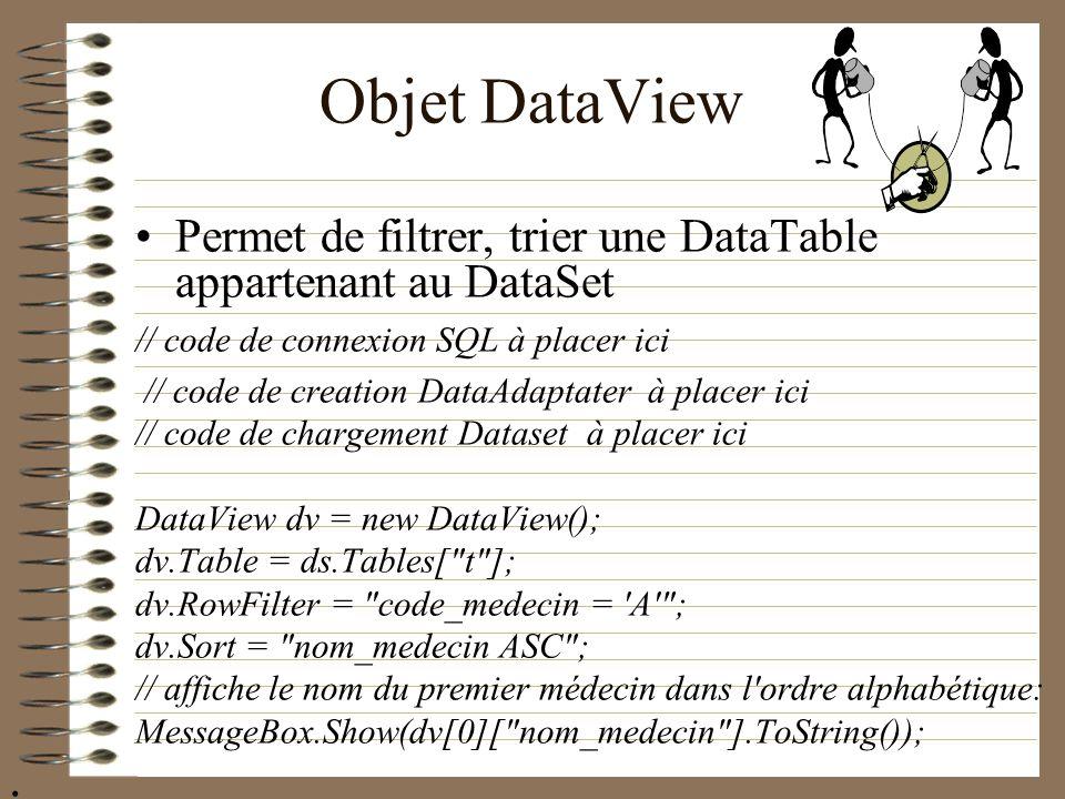 Objet DataView Permet de filtrer, trier une DataTable appartenant au DataSet // code de connexion SQL à placer ici // code de creation DataAdaptater à