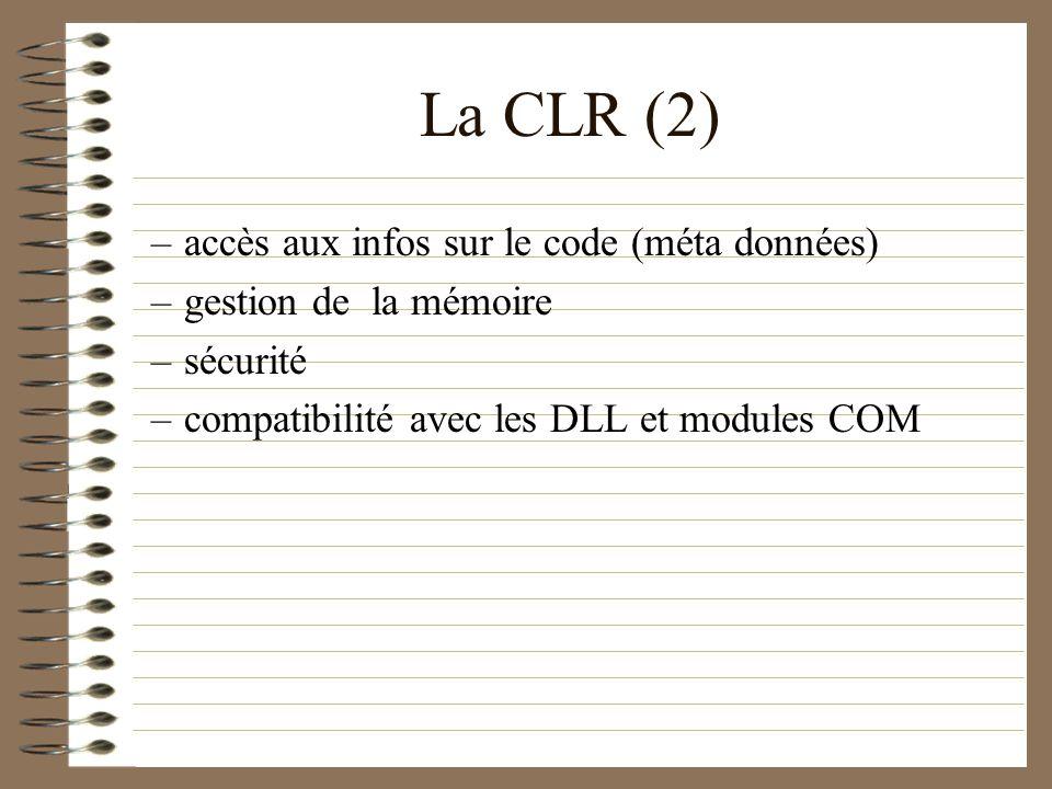 La CLR (2) –accès aux infos sur le code (méta données) –gestion de la mémoire –sécurité –compatibilité avec les DLL et modules COM