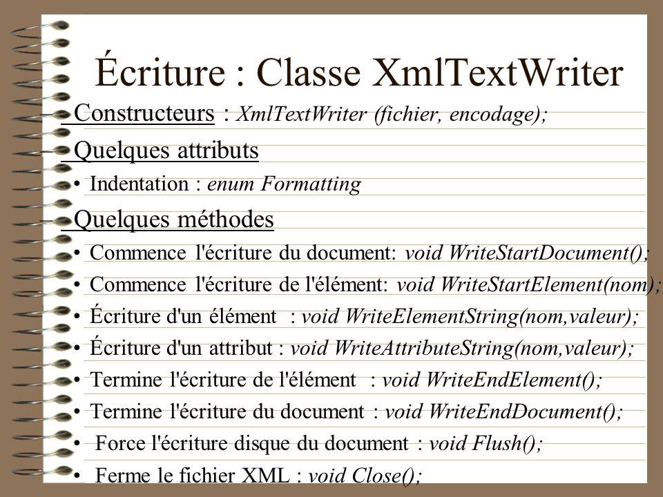 Écriture : Classe XmlTextWriter – Constructeurs : XmlTextWriter (fichier, encodage); – Quelques attributs Indentation : enum Formatting – Quelques mét