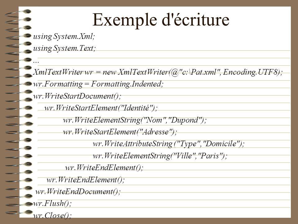 Exemple d'écriture using System.Xml; using System.Text;... XmlTextWriter wr = new XmlTextWriter(@