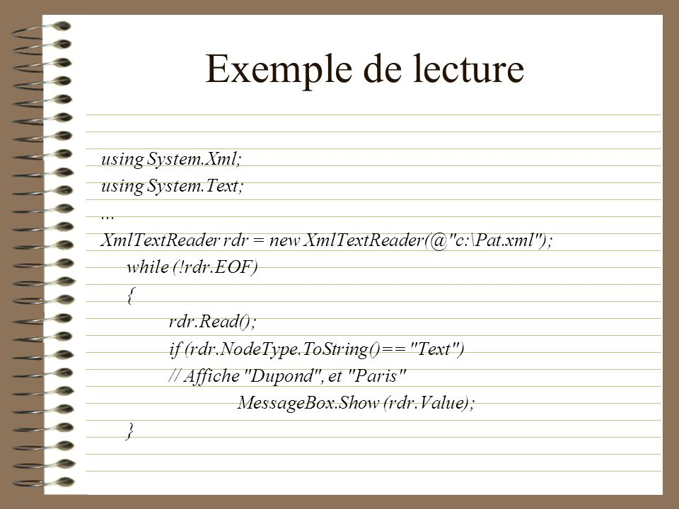 Exemple de lecture using System.Xml; using System.Text;... XmlTextReader rdr = new XmlTextReader(@