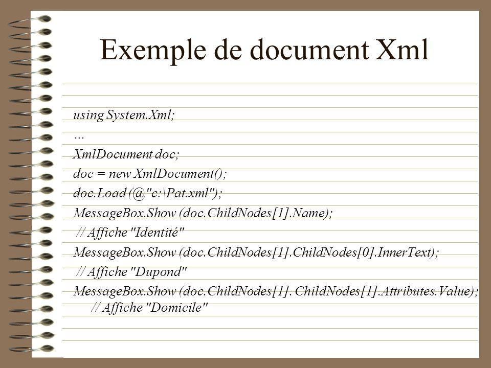 Exemple de document Xml using System.Xml; … XmlDocument doc; doc = new XmlDocument(); doc.Load (@