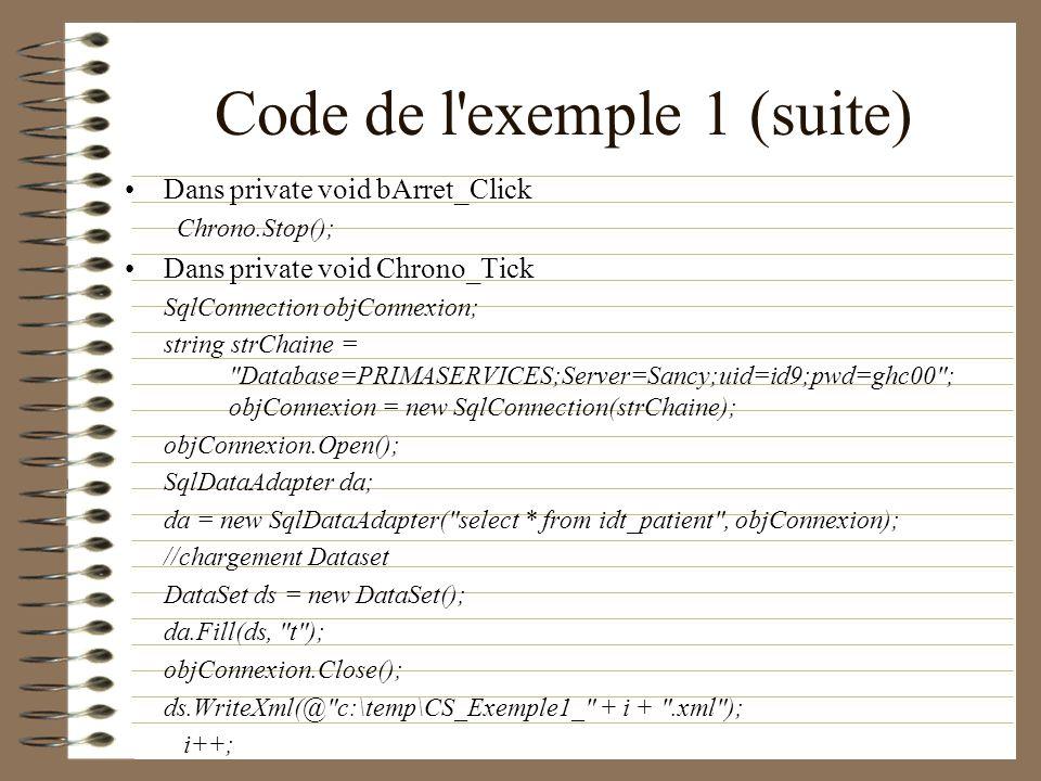Code de l'exemple 1 (suite) Dans private void bArret_Click Chrono.Stop(); Dans private void Chrono_Tick SqlConnection objConnexion; string strChaine =