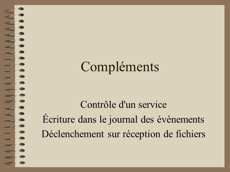 Compléments Contrôle d'un service Écriture dans le journal des évènements Déclenchement sur réception de fichiers