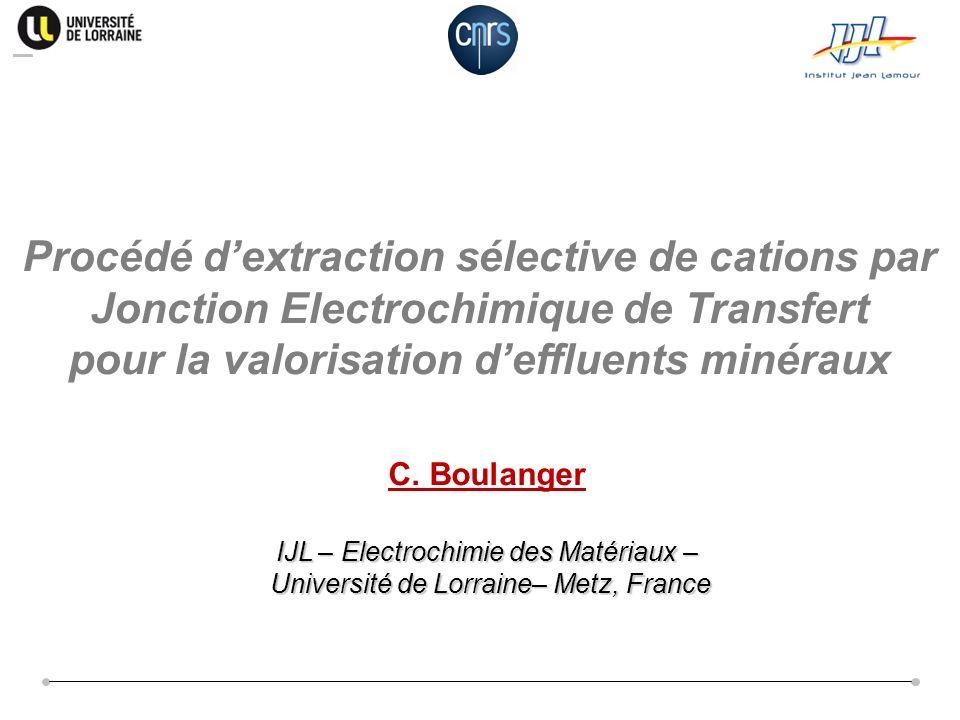 C. Boulanger IJL – Electrochimie des Matériaux – Université de Lorraine– Metz, France Université de Lorraine– Metz, France Procédé dextraction sélecti