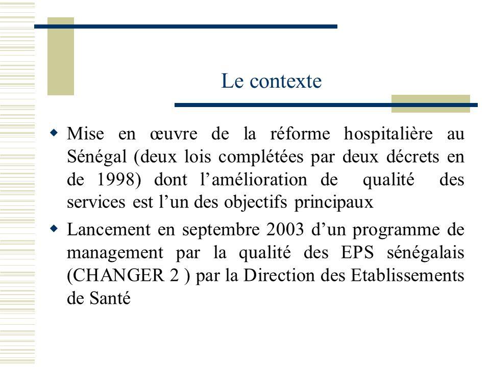Le contexte Mise en œuvre de la réforme hospitalière au Sénégal (deux lois complétées par deux décrets en de 1998) dont lamélioration de qualité des s
