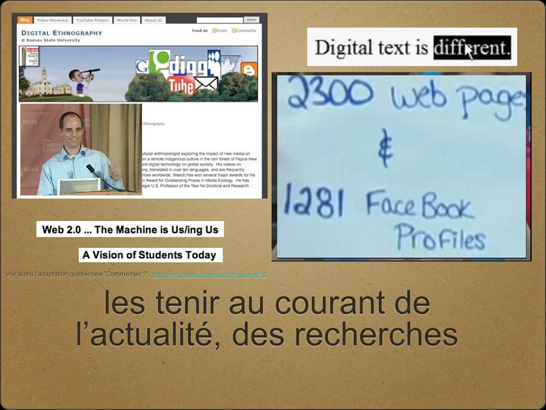 les tenir au courant de lactualité, des recherches voir aussi ladaptation québécoise Comme hier .