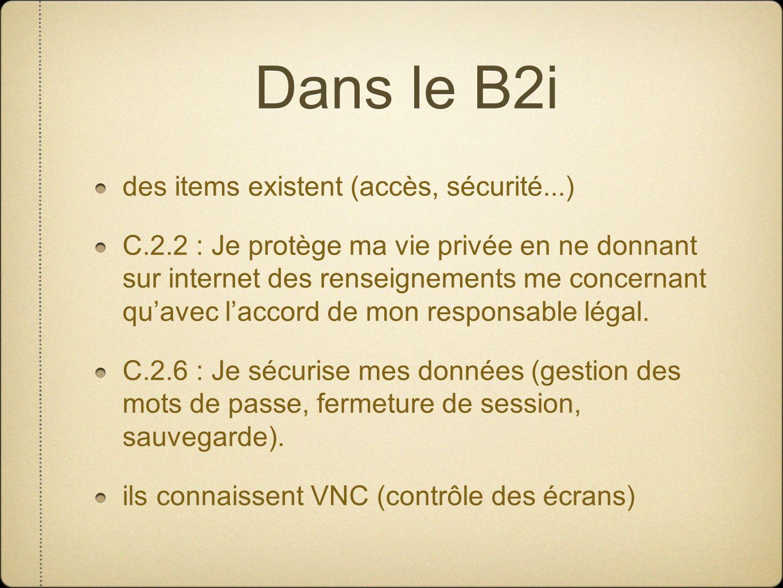 Dans le B2i des items existent (accès, sécurité...) C.2.2 : Je protège ma vie privée en ne donnant sur internet des renseignements me concernant quavec laccord de mon responsable légal.