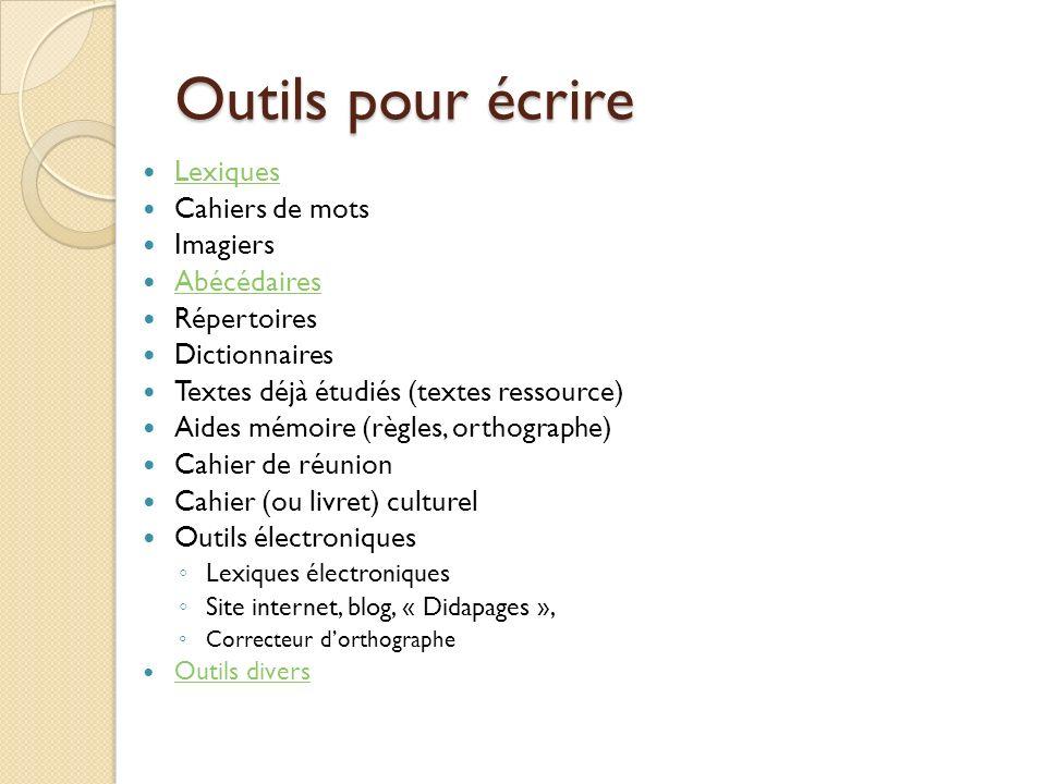 Outils pour écrire Lexiques Cahiers de mots Imagiers Abécédaires Répertoires Dictionnaires Textes déjà étudiés (textes ressource) Aides mémoire (règle