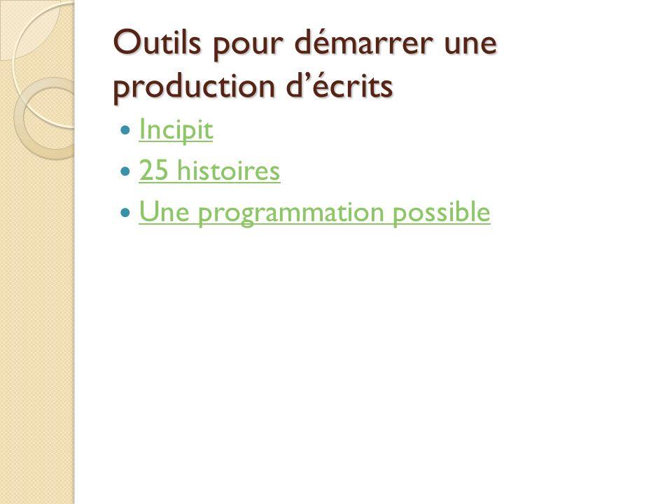Outils pour démarrer une production décrits Incipit 25 histoires Une programmation possible