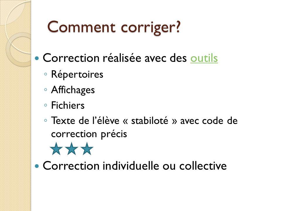 Comment corriger? Correction réalisée avec des outilsoutils Répertoires Affichages Fichiers Texte de lélève « stabiloté » avec code de correction préc