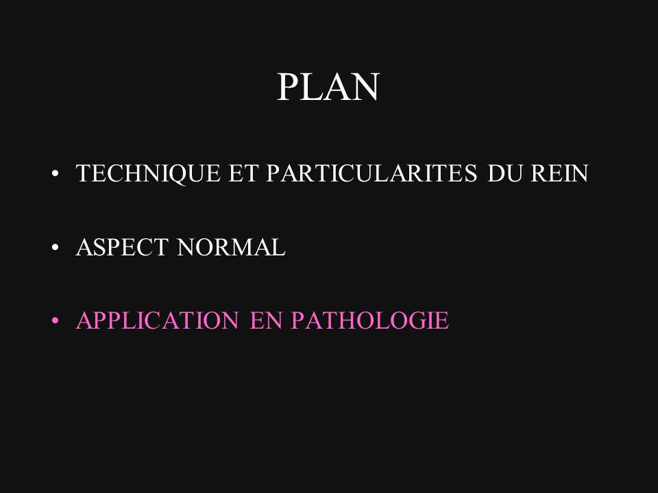 PLAN TECHNIQUE ET PARTICULARITES DU REIN ASPECT NORMAL APPLICATION EN PATHOLOGIE