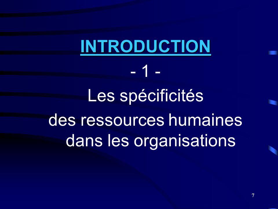 7 INTRODUCTION - 1 - Les spécificités des ressources humaines dans les organisations