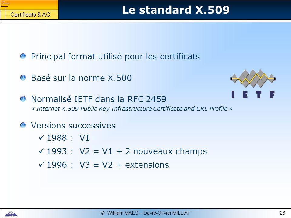 26© William MAES – David-Olivier MILLIAT Le standard X.509 Principal format utilisé pour les certificats Basé sur la norme X.500 Normalisé IETF dans l