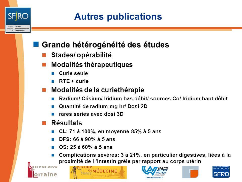 Autres publications Grande hétérogénéité des études Stades/ opérabilité Modalités thérapeutiques Curie seule RTE + curie Modalités de la curiethérapie
