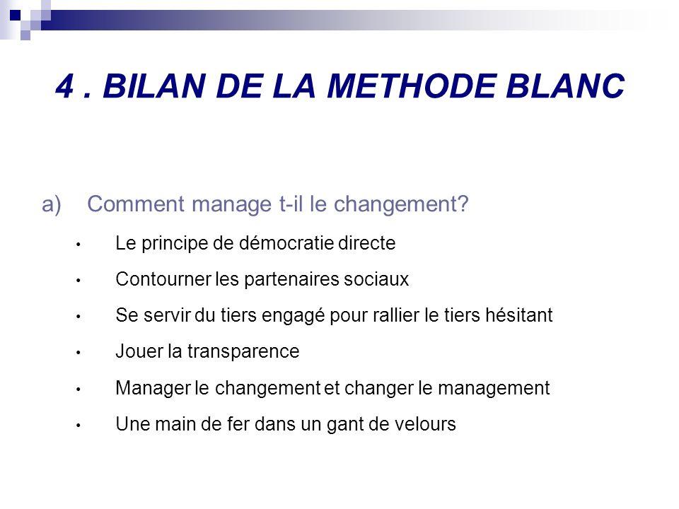 4. BILAN DE LA METHODE BLANC a)Comment manage t-il le changement? Le principe de démocratie directe Contourner les partenaires sociaux Se servir du ti