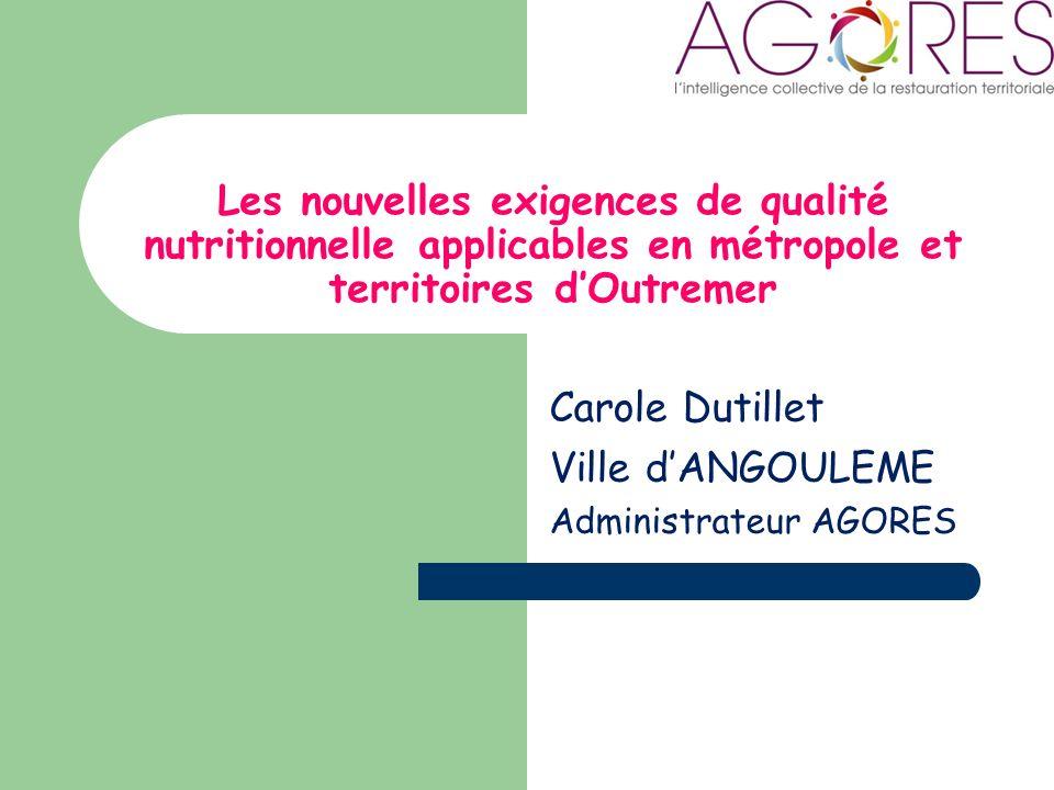 Les nouvelles exigences de qualité nutritionnelle applicables en métropole et territoires dOutremer Carole Dutillet Ville dANGOULEME Administrateur AGORES