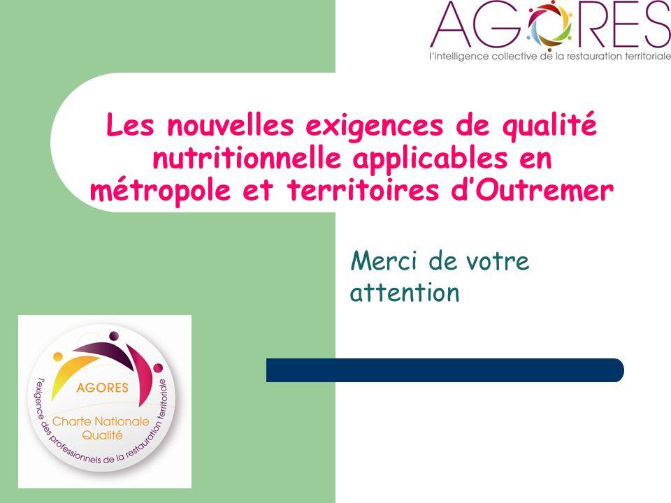Les nouvelles exigences de qualité nutritionnelle applicables en métropole et territoires dOutremer Merci de votre attention