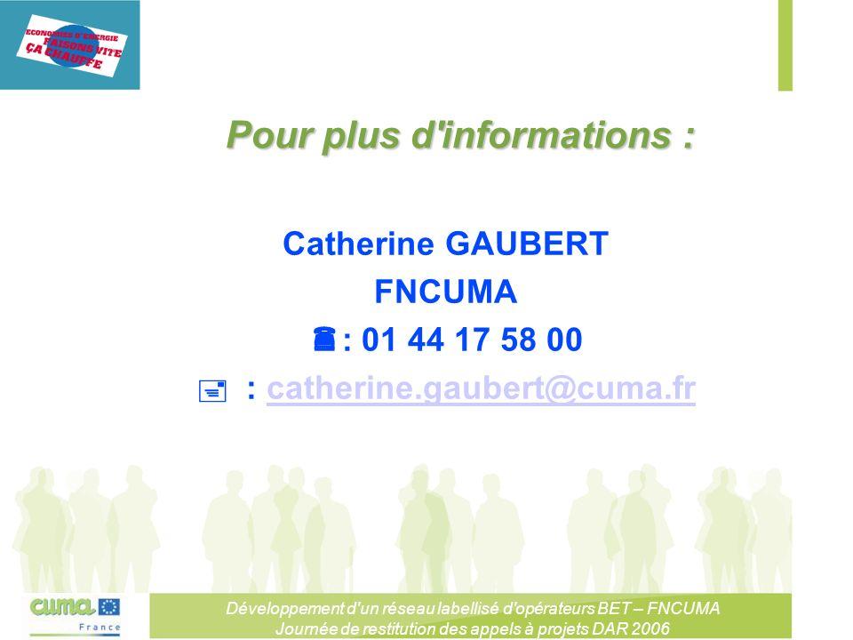 Développement d un réseau labellisé d opérateurs BET – FNCUMA Journée de restitution des appels à projets DAR 2006 Pour plus d informations : Catherine GAUBERT FNCUMA : 01 44 17 58 00 : catherine.gaubert@cuma.frcatherine.gaubert@cuma.fr