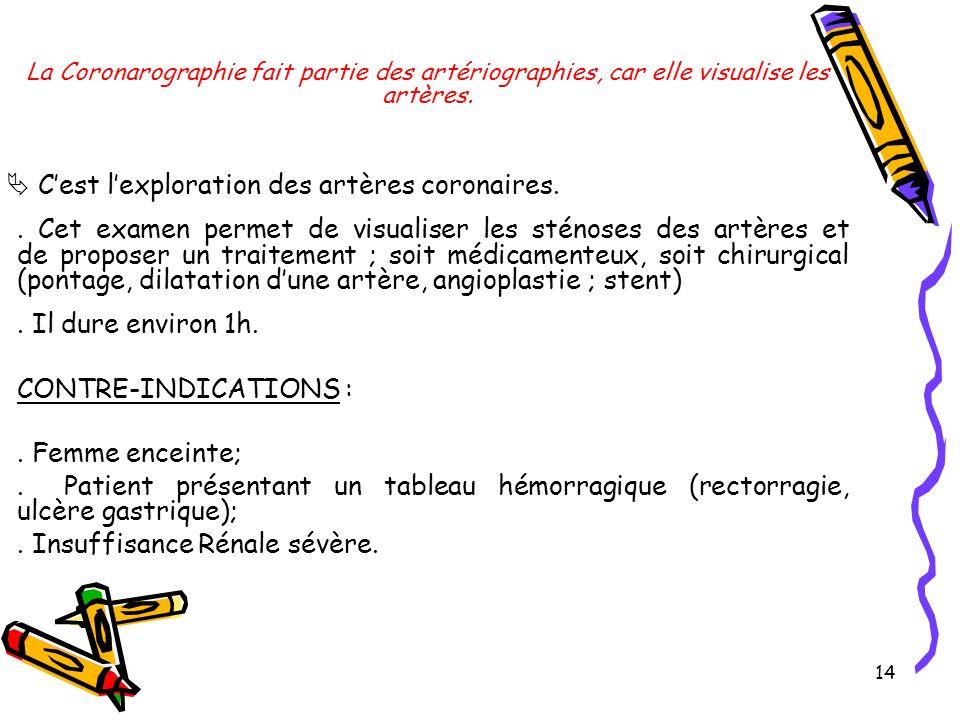 14 La Coronarographie fait partie des artériographies, car elle visualise les artères.