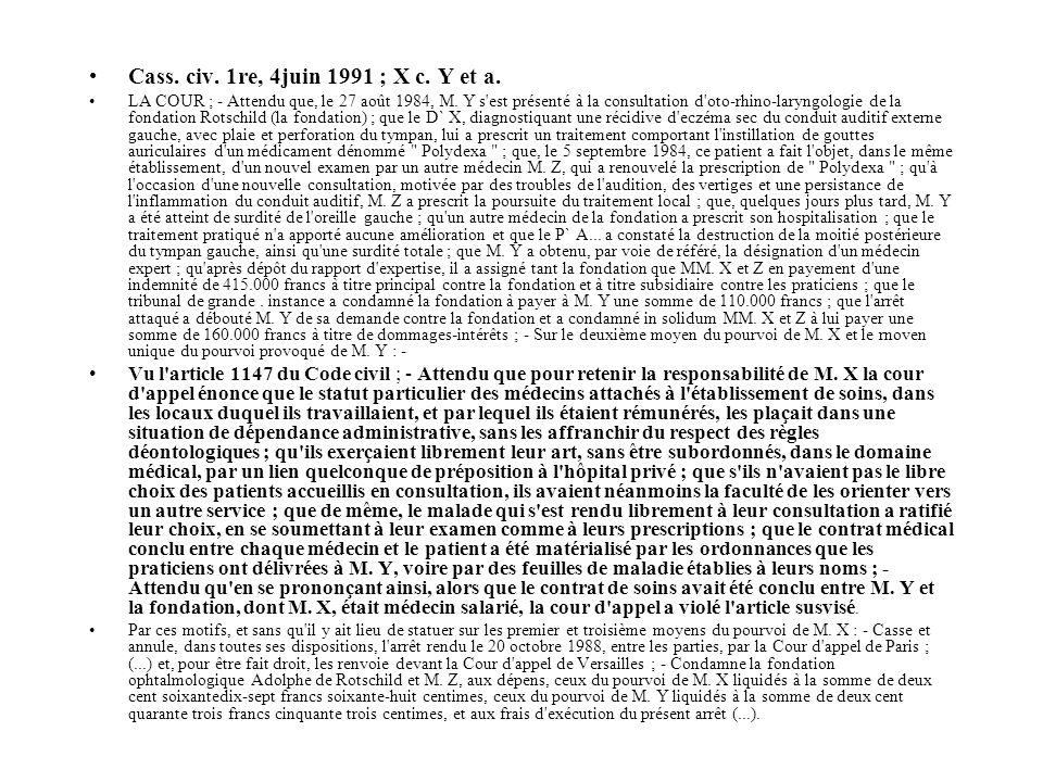 Cass. civ. 1re, 4juin 1991 ; X c. Y et a. LA COUR ; - Attendu que, le 27 août 1984, M. Y s'est présenté à la consultation d'oto-rhino-laryngologie de