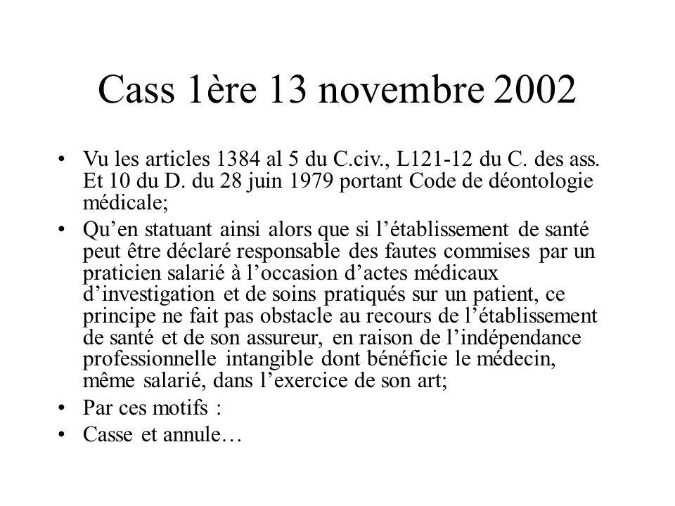 Cass 1ère 13 novembre 2002 Vu les articles 1384 al 5 du C.civ., L121-12 du C. des ass. Et 10 du D. du 28 juin 1979 portant Code de déontologie médical